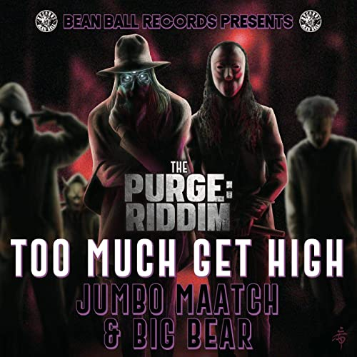 JUMBO MAATCH & BIG BEAR【TOO MUCH GET HIGH】 -the PURGE RIDDIM-