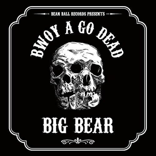 BIG BEAR【BWOY A GO DEAD】 -SOUNDBWOY KILLA RIDDIM-