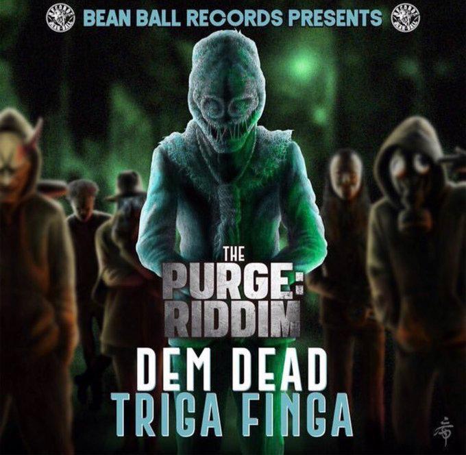 TRIGA FINGA【DEM DEAD】 –the PURGE RIDDIM-